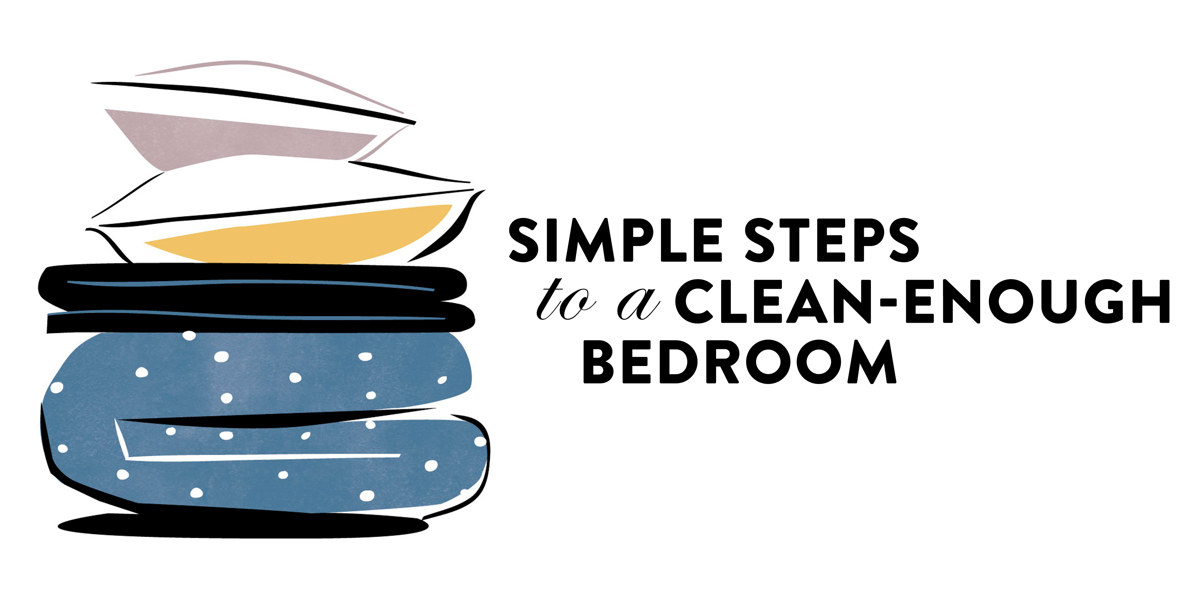 Simple Steps To A Clean Enough Bedroom How To Clean Your Bedroom Quickly